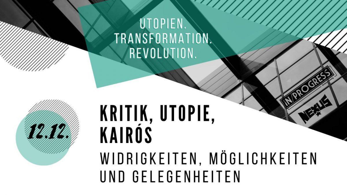 Vortrag: Kritik, Utopie, Kairós – Widrigkeiten, Möglichkeiten & Gelegenheiten (Alexander Neupert-Doppler)